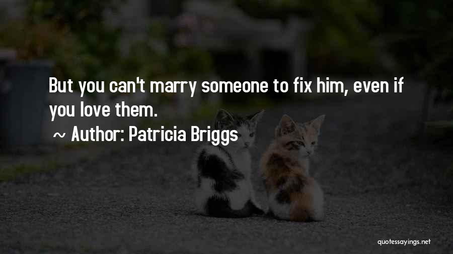 Fixing Someone Quotes By Patricia Briggs