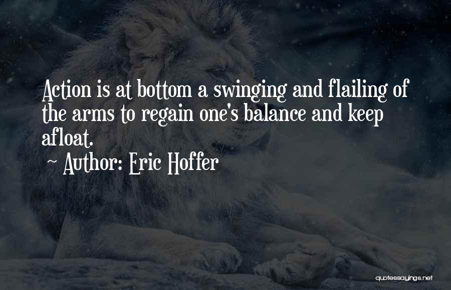 Flailing Quotes By Eric Hoffer