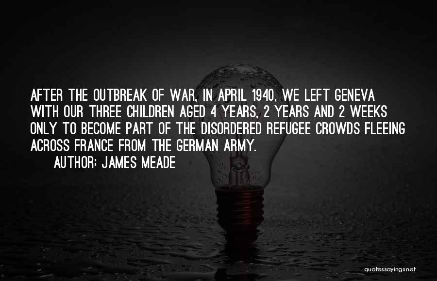 Fleeing War Quotes By James Meade