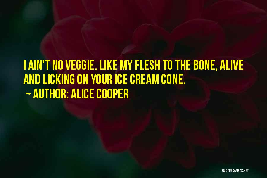 Flesh And Bone Quotes By Alice Cooper