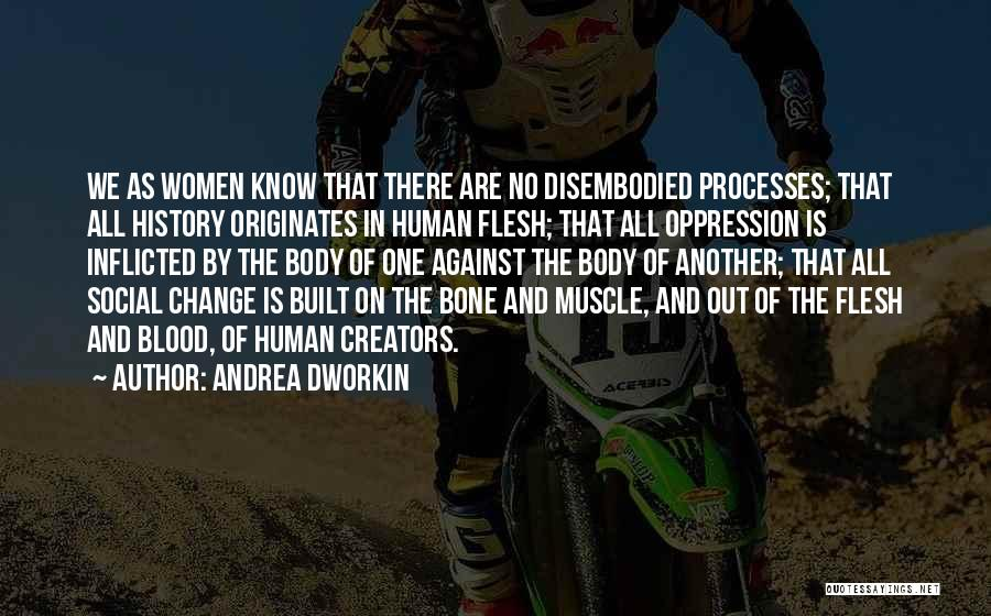 Flesh And Bone Quotes By Andrea Dworkin