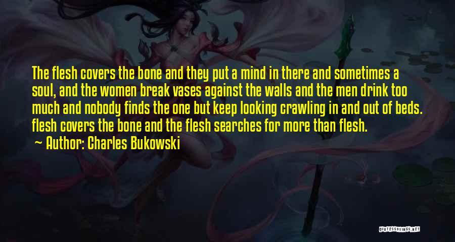 Flesh And Bone Quotes By Charles Bukowski