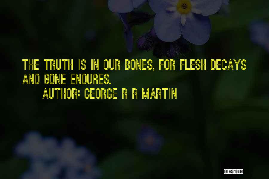 Flesh And Bone Quotes By George R R Martin