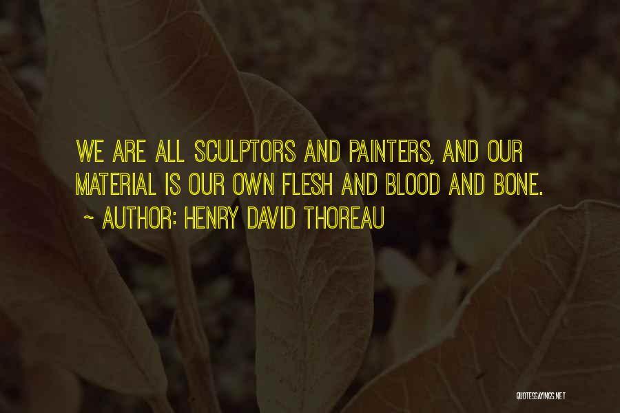 Flesh And Bone Quotes By Henry David Thoreau