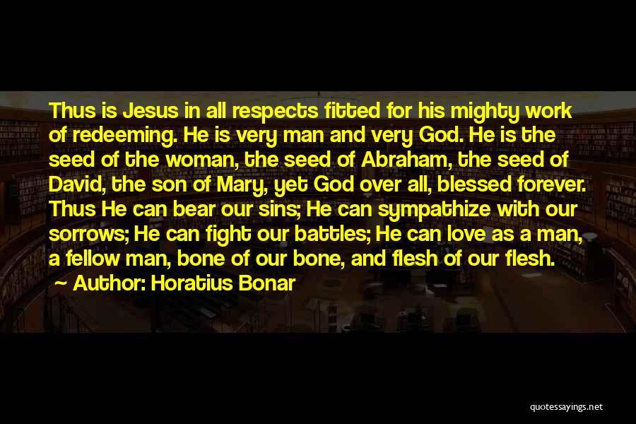 Flesh And Bone Quotes By Horatius Bonar