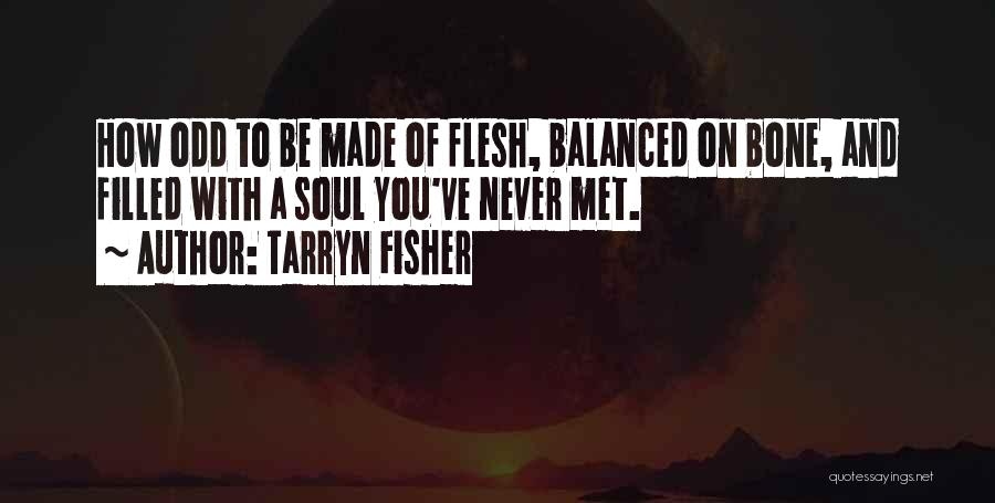 Flesh And Bone Quotes By Tarryn Fisher