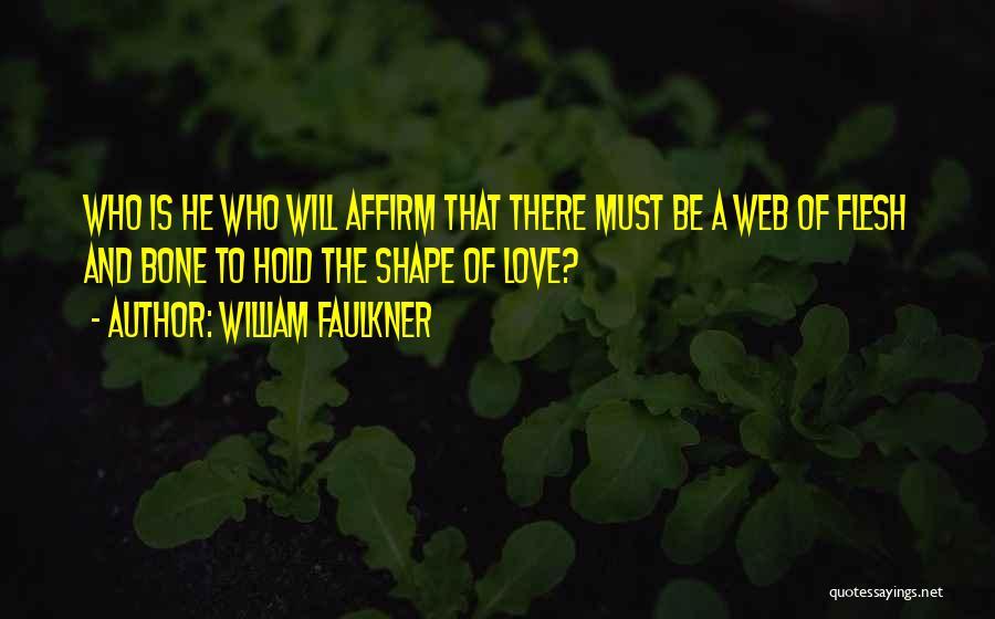 Flesh And Bone Quotes By William Faulkner