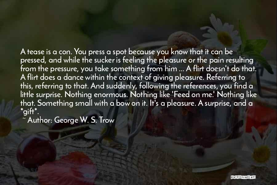 Flirting Too Much Quotes By George W. S. Trow