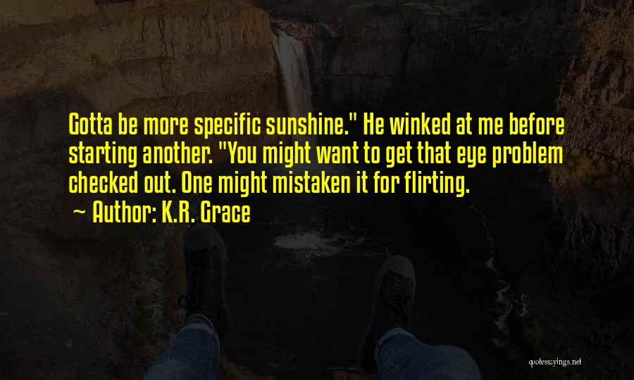 Flirting Too Much Quotes By K.R. Grace