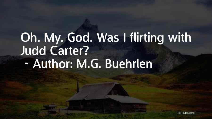 Flirting Too Much Quotes By M.G. Buehrlen