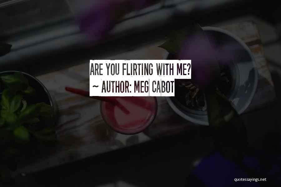 Flirting Too Much Quotes By Meg Cabot
