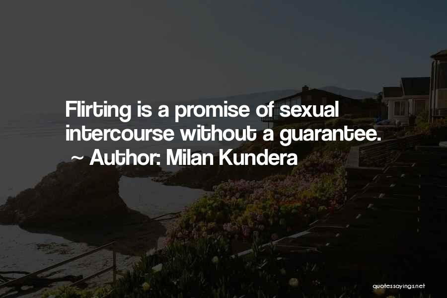 Flirting Too Much Quotes By Milan Kundera