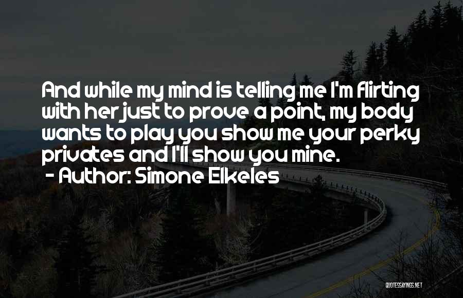 Flirting Too Much Quotes By Simone Elkeles
