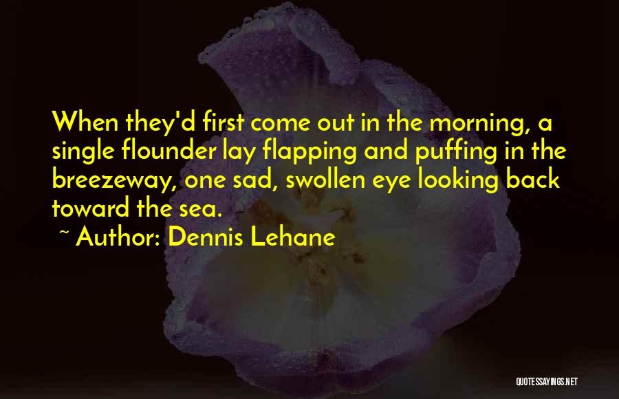 Flounder Quotes By Dennis Lehane