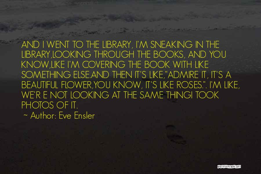 Flower Beautiful Quotes By Eve Ensler