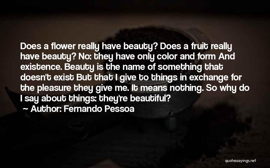 Flower Beautiful Quotes By Fernando Pessoa