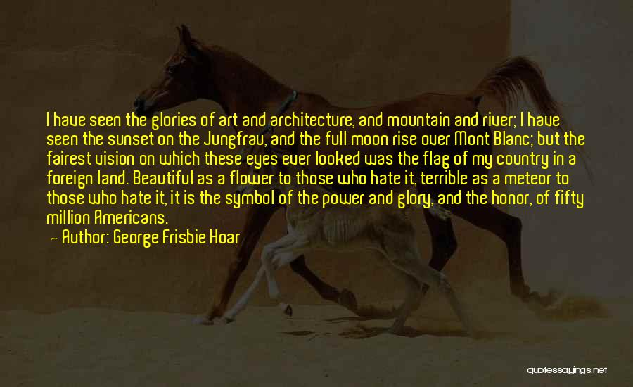 Flower Beautiful Quotes By George Frisbie Hoar