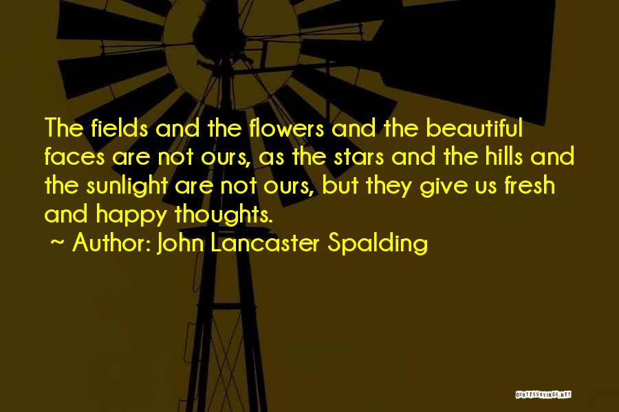 Flower Beautiful Quotes By John Lancaster Spalding