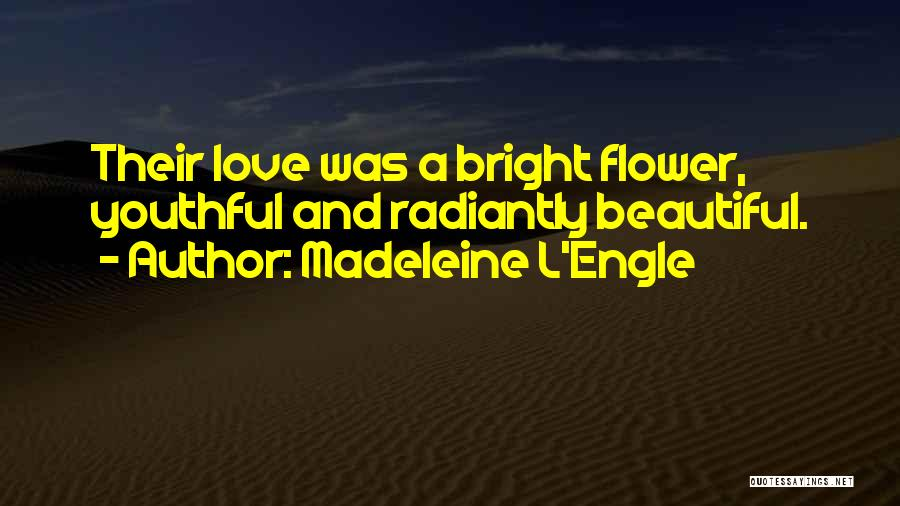 Flower Beautiful Quotes By Madeleine L'Engle