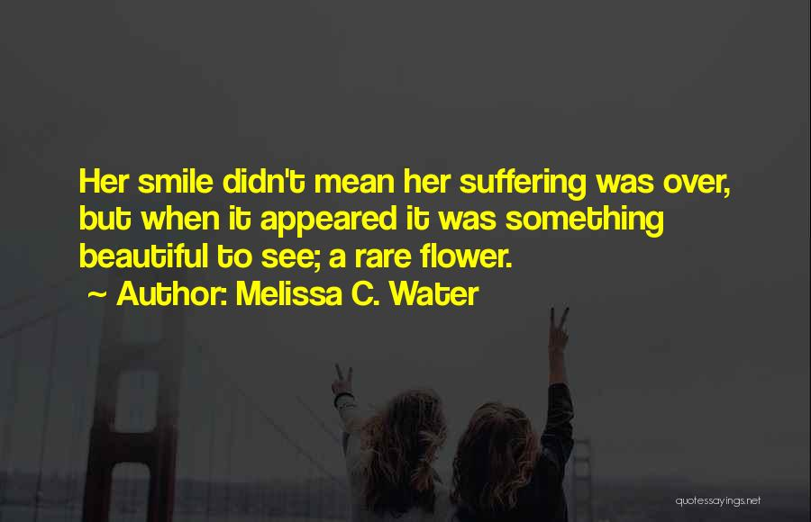 Flower Beautiful Quotes By Melissa C. Water