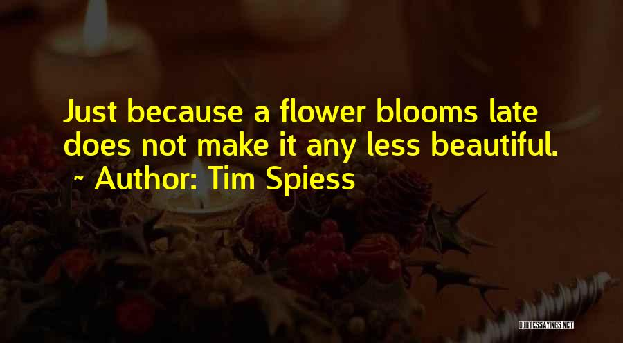 Flower Beautiful Quotes By Tim Spiess
