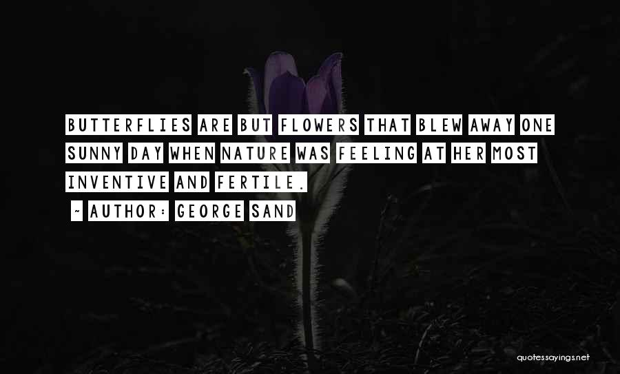 Flowers And Butterflies Quotes By George Sand