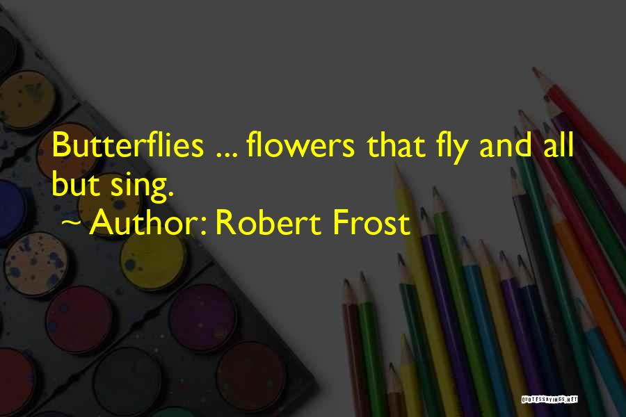 Flowers And Butterflies Quotes By Robert Frost