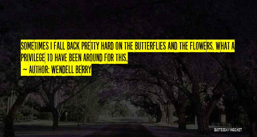 Flowers And Butterflies Quotes By Wendell Berry