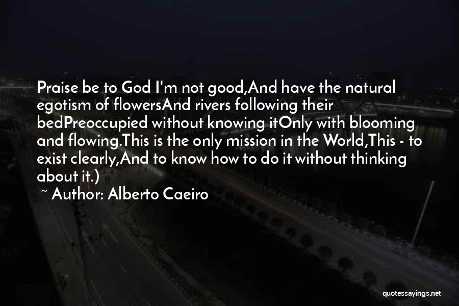 Flowing With Life Quotes By Alberto Caeiro