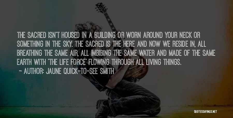 Flowing With Life Quotes By Jaune Quick-to-See Smith