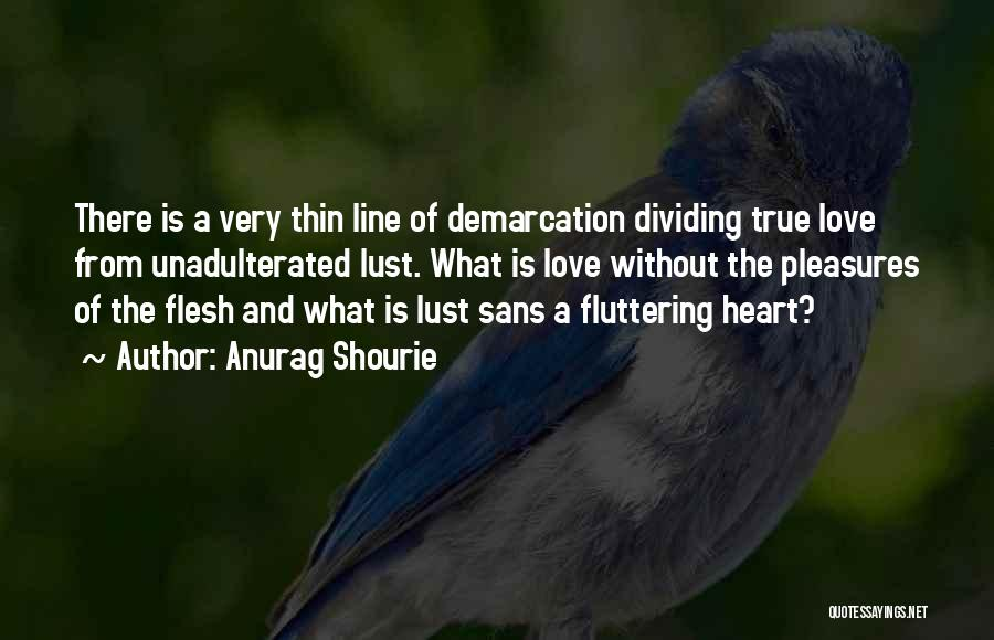 Fluttering Heart Quotes By Anurag Shourie