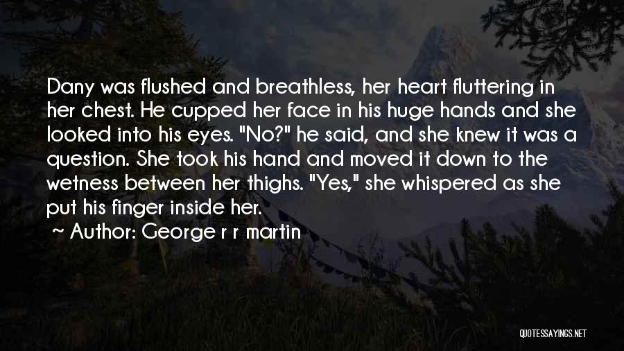 Fluttering Heart Quotes By George R R Martin