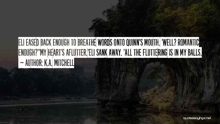 Fluttering Heart Quotes By K.A. Mitchell