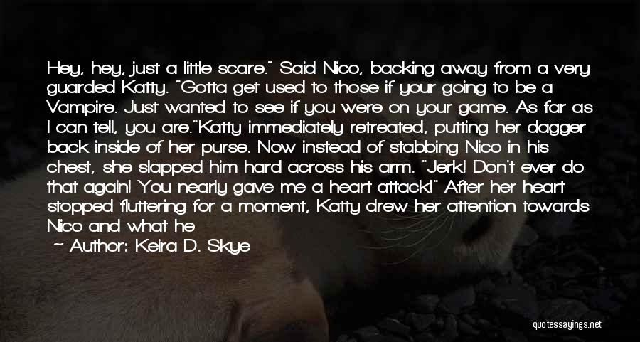 Fluttering Heart Quotes By Keira D. Skye