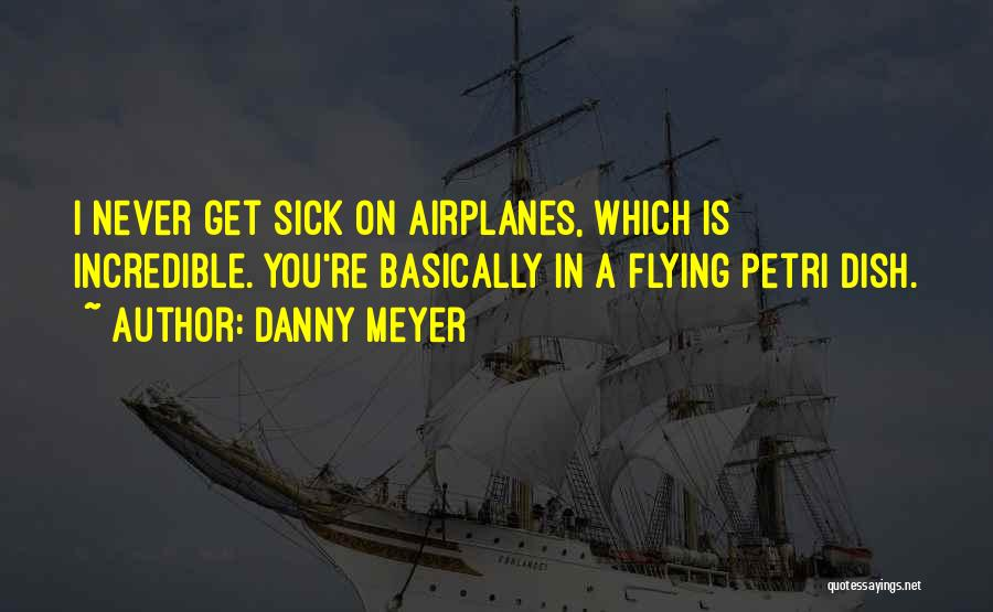 Flying Airplane Quotes By Danny Meyer