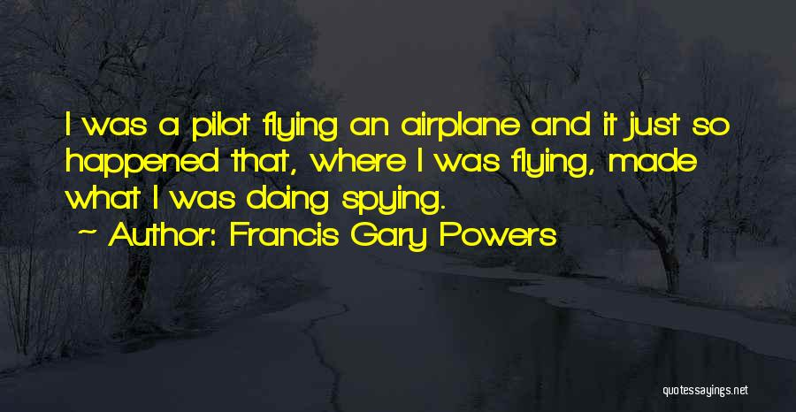Flying Airplane Quotes By Francis Gary Powers