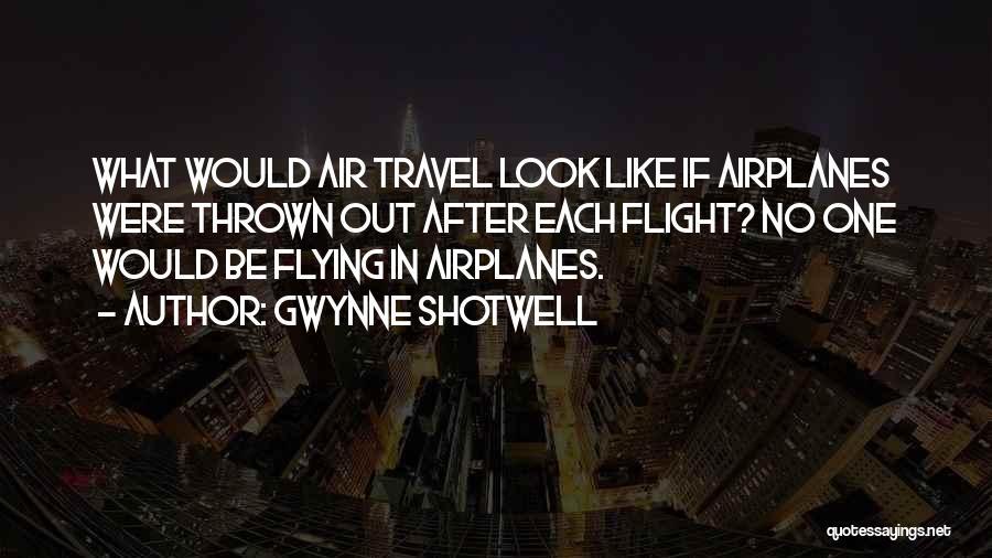Flying Airplane Quotes By Gwynne Shotwell