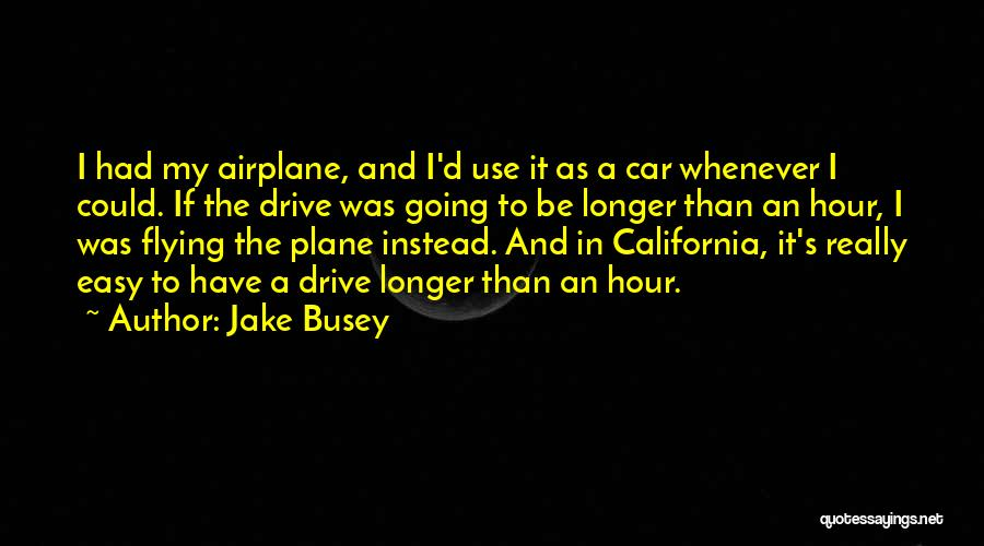 Flying Airplane Quotes By Jake Busey