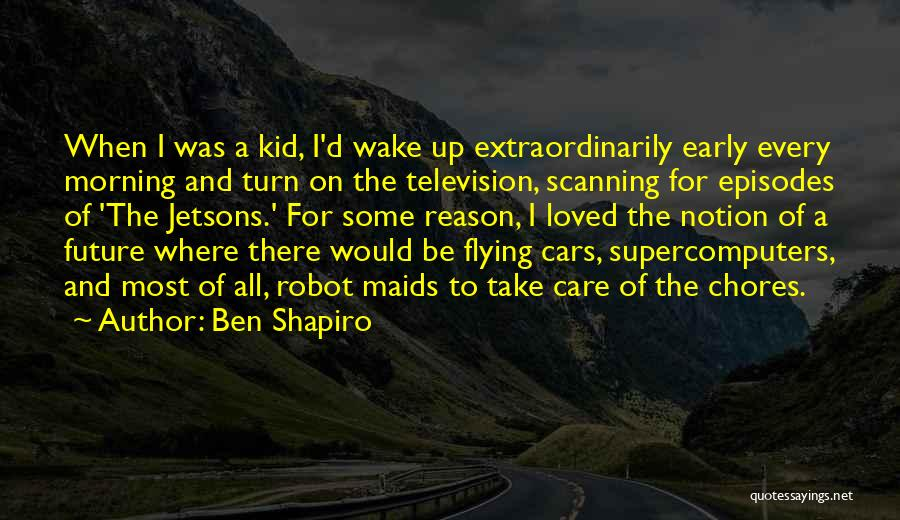Flying Cars Quotes By Ben Shapiro