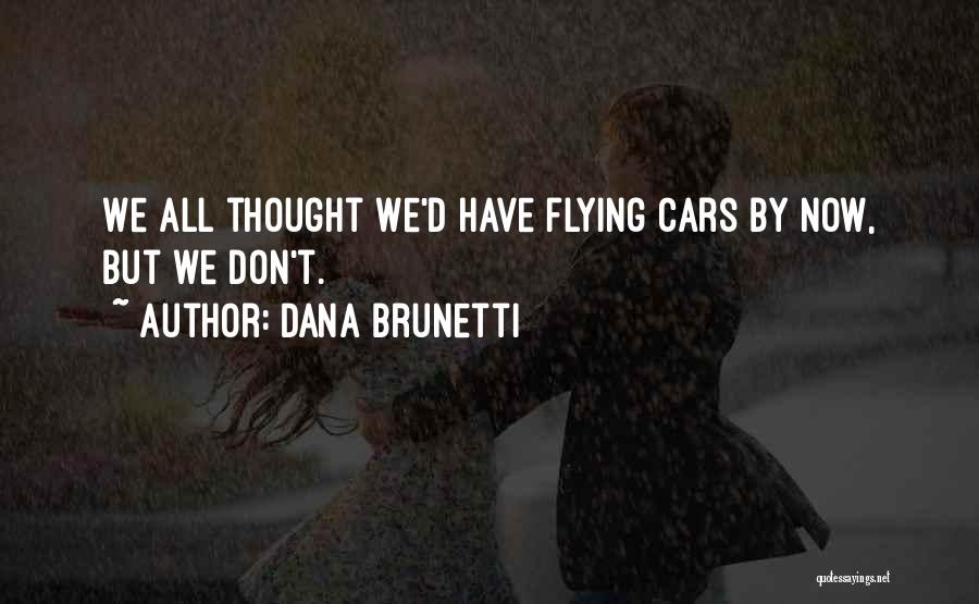 Flying Cars Quotes By Dana Brunetti
