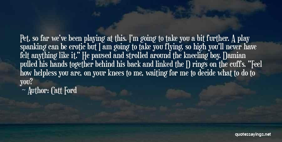 Flying Together Quotes By Catt Ford
