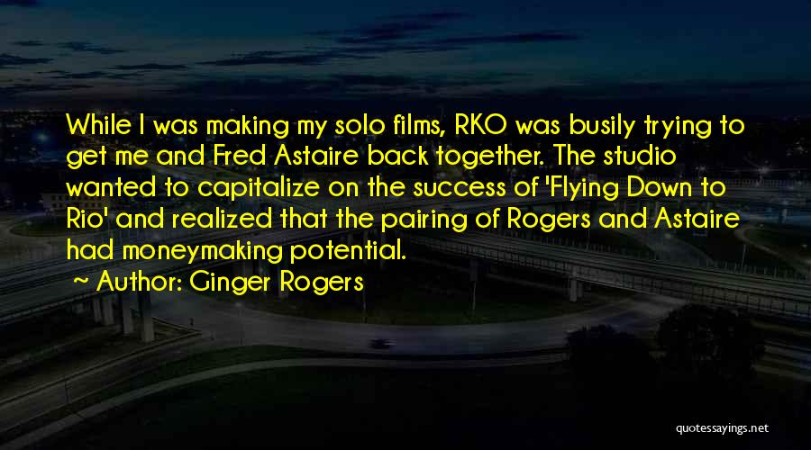 Flying Together Quotes By Ginger Rogers