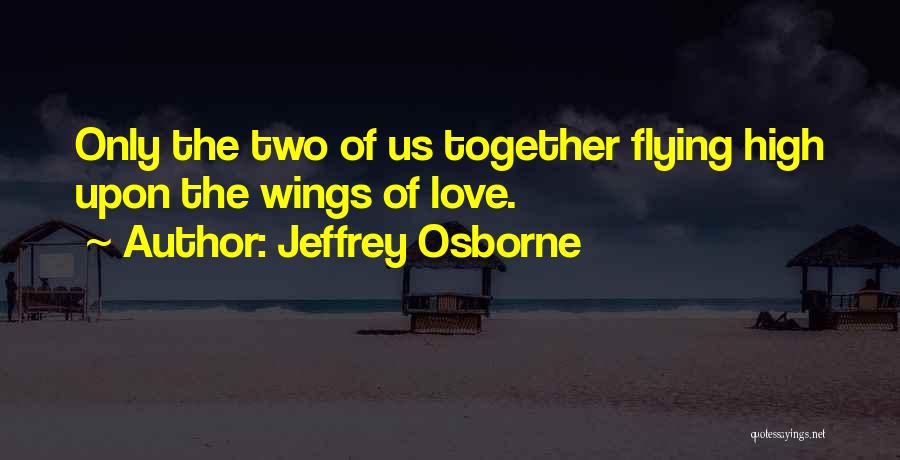 Flying Together Quotes By Jeffrey Osborne