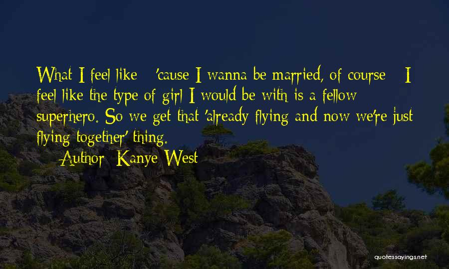 Flying Together Quotes By Kanye West