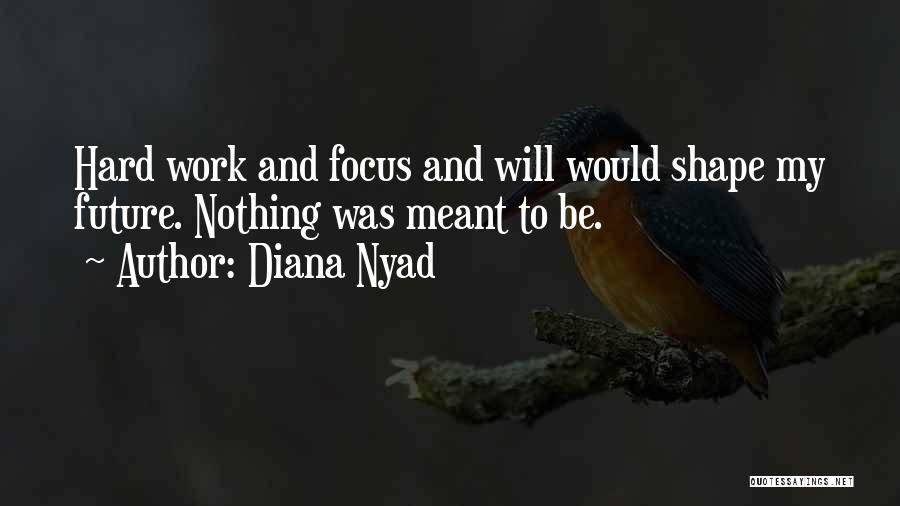 Focus And Hard Work Quotes By Diana Nyad