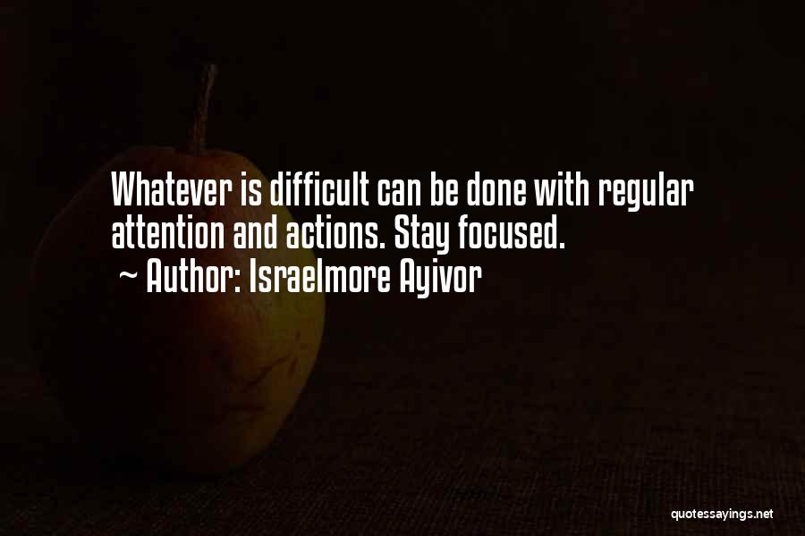 Focus And Hard Work Quotes By Israelmore Ayivor