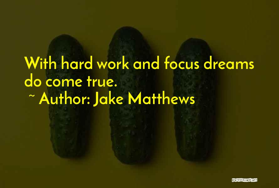 Focus And Hard Work Quotes By Jake Matthews