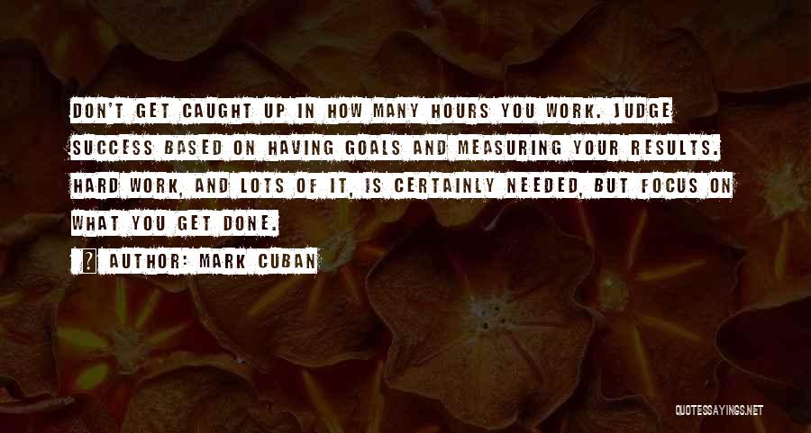 Focus And Hard Work Quotes By Mark Cuban
