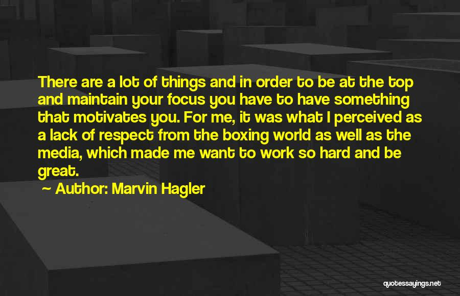 Focus And Hard Work Quotes By Marvin Hagler