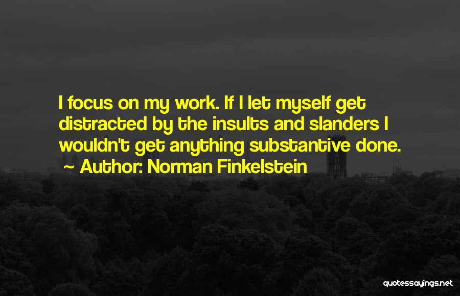 Focus And Hard Work Quotes By Norman Finkelstein